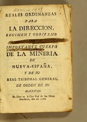 Reales ordenanzas para la direccion, regimen y gobierno del importante cuerpo de la mineria de Nueva-España, y de su Real Tribunal General